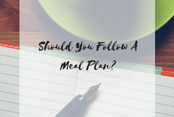 Should You Follow A Meal Plan